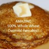 AMAZING 100% Whole Wheat Oatmeal Pancakes!